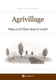 Agrivillage - What is it? How does it work? ebook by Giovanni Leoni