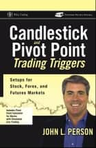 Candlestick and Pivot Point Trading Triggers ebook by John L. Person