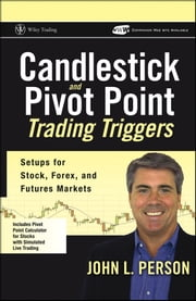 Candlestick and Pivot Point Trading Triggers - Setups for Stock, Forex, and Futures Markets ebook by John L. Person