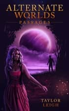 Alternate Worlds: Passages ebook by Taylor Leigh