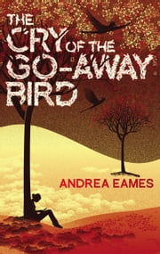 The Cry of the Go-Away Bird ebook by Andrea Eames