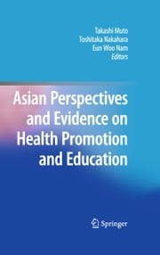 Asian Perspectives and Evidence on Health Promotion and Education ebook by Takashi Muto,Eun Woo Nam,Toshitaka Nakahara