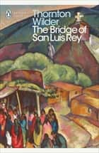 The Bridge of San Luis Rey ebook by Thornton Wilder
