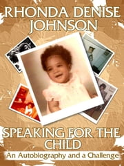 Speaking for the Child: An Autobiography and a Challenge ebook by Rhonda Denise Johnson