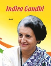 Indira Gandhi ebook by Manish