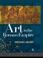 Art in the Roman Empire ebook by Michael Grant