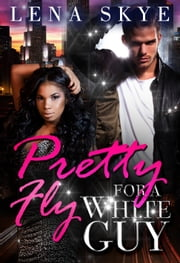 Pretty Fly For A White Guy ebook by Lena Skye