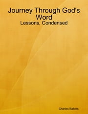 Journey Through God's Word - Lessons, Condensed ebook by Charles Babers