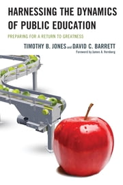 Harnessing The Dynamics of Public Education - Preparing for a Return to Greatness ebook by Timothy B. Jones,David C. Barrett,James A. Vornberg, Regents Professor, Texas A&M University-Commerce