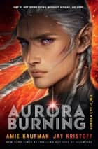 Aurora Burning: The Aurora Cycle 2 ebook by Amie Kaufman, Jay Kristoff
