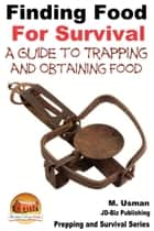 Finding Food For Survival: A Guide to Trapping and Battling Terrains ebook by M. Usman