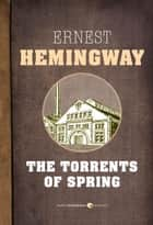 The Torrents Of Spring ebook by Ernest Hemingway