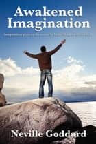 Awakened Imagination - With linked Table of Contents ebook by Neville Goddard
