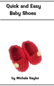 Quick and Easy Crochet Baby Shoes Pattern ebook by Poochie Baby