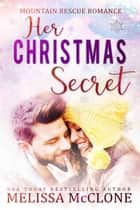 Her Christmas Secret - Mountain Rescue Romance, #2 ebook by Melissa McClone