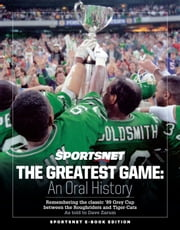 The Greatest Game: An Oral History - Remembering the classic 89 Grey Cup between the Roughriders and Tiger-Cats ebook by Dave Zarum