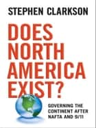Does North America Exist? - Governing the Continent After NAFTA and 9/11 eBook by Stephen Clarkson