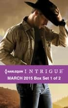Harlequin Intrigue March 2015 - Box Set 1 of 2 - An Anthology eBook by Delores Fossen, Paula Graves, Angi Morgan