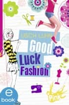 Good Luck Fashion ebook by Usch Luhn