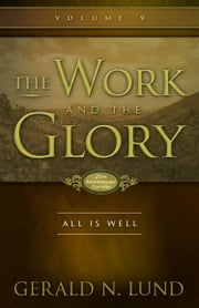 The Work and the Glory: Volume 9 - All Is Well ebook by Gerald N. Lund