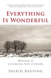 Everything is Wonderful - Memories of a Collective Farm in Estonia ebook by Sigrid Rausing