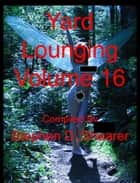 Yard Lounging Volume 16 ebook by Stephen Shearer