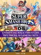 Super Smash Bros for Nintendo 3DS Unofficial Walkthroughs Tips, Tricks & Game Secrets ebook by The Yuw