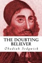 The Doubting Believer ebook by Obadiah Sedgwick