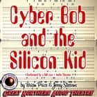 Cyber Bob and the Silicon Kid audiobook by