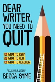 Dear Writer, You Need to Quit ebook by Becca Syme