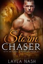 Storm Chaser - City Shifters: the Pride, #3 ebook by Layla Nash