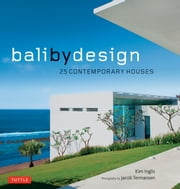 Bali By Design - 25 Contemporary Houses ebook by Kim Inglis,Jacob  Termansen
