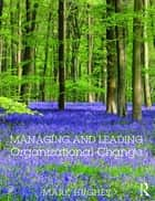 Managing and Leading Organizational Change eBook by Mark Hughes