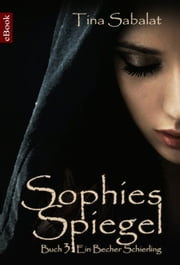 Sophies Spiegel - Serial - Buch 3: Ein Becher Schierling ebook by Tina Sabalat