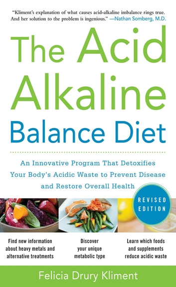 The Acid Alkaline Balance Diet, Second Edition: An Innovative Program that Detoxifies Your Body's Acidic Waste to Prevent Disease and Restore Overall Health ebook by Felicia Kliment