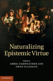 Naturalizing Epistemic Virtue ebook by Professor Abrol Fairweather,Professor Owen Flanagan