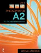 Philosophy for A2: Unit 3 ebook by Michael Lacewing