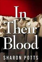 In Their Blood: A Novel ebook by Potts, Sharon
