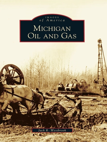 Michigan Oil and Gas ebook by Jack R. Westbrook