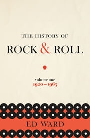 The History of Rock & Roll, Volume 1 - 1920-1963 ebook by Kobo.Web.Store.Products.Fields.ContributorFieldViewModel