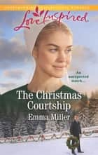 The Christmas Courtship ebook by Emma Miller