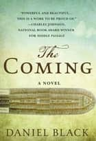 The Coming - A Novel ebook by Daniel Black