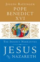 Jesus of Nazareth - The Infancy Narratives ebook by His Holiness Pope Benedict XVI