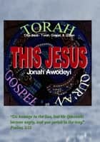 This Jesus: Torah, Gospel, & Qur'an ebook by Jonah Awodeyi