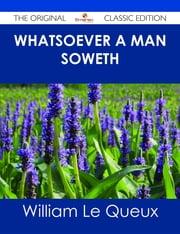 Whatsoever a Man Soweth - The Original Classic Edition ebook by William Le Queux