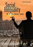 Social Inequality in a Global Age ebook by Scott R. Sernau