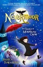 Nevermoor: The Trials of Morrigan Crow - Book 1 ebook by Jessica Townsend