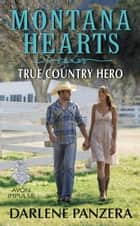 Montana Hearts: True Country Hero ebook by Darlene Panzera
