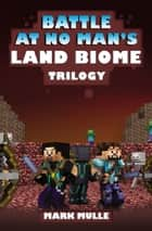 The Battle at No- Man's Land Biome Trilogy ebook by Mark Mulle