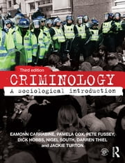 Criminology - A Sociological Introduction ebook by Eamonn Carrabine,Pamela Cox,Nigel South,Jackie Turton,Pete Fussey,Dick Hobbs,Darren Thiel